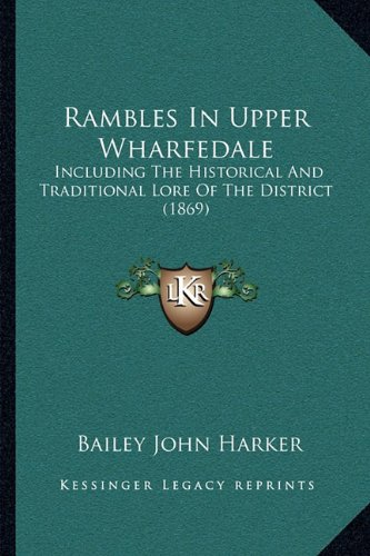 Rambles In Upper Wharfedale: Including The Historical