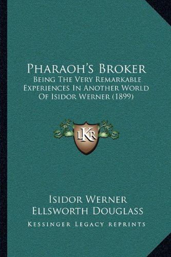 9781164912750: Pharaoh's Broker: Being The Very Remarkable Experiences In Another World Of Isidor Werner (1899)