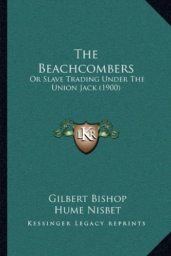 9781164913009: The Beachcombers: Or Slave Trading Under the Union Jack (1900)