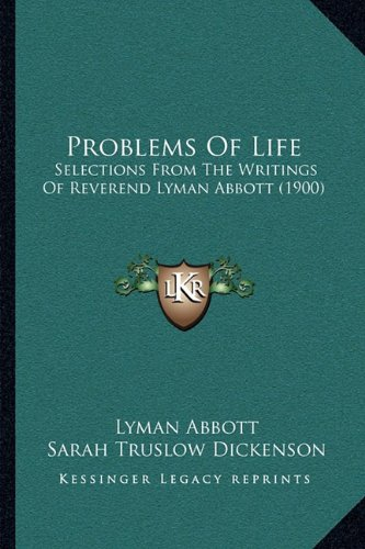 9781164916420: Problems Of Life: Selections From The Writings Of Reverend Lyman Abbott (1900)