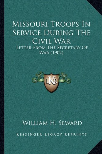 9781164918233: Missouri Troops In Service During The Civil War: Letter From The Secretary Of War (1902)