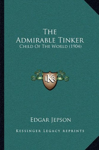 9781164919995: The Admirable Tinker: Child Of The World (1904)