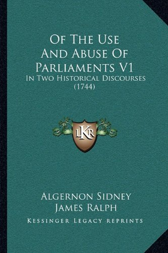 9781164922117: Of The Use And Abuse Of Parliaments V1: In Two Historical Discourses (1744)