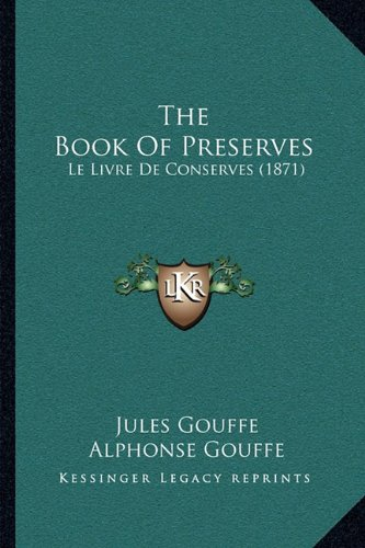 9781164922414: The Book Of Preserves: Le Livre De Conserves (1871)