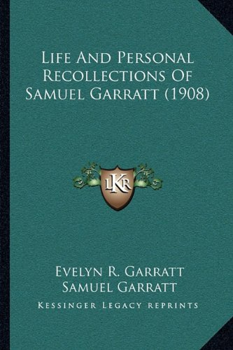 9781164922582: Life And Personal Recollections Of Samuel Garratt (1908)