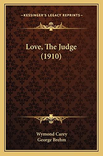 9781164922605: Love, The Judge (1910)