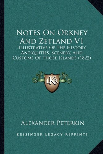 9781164924494: Notes On Orkney And Zetland V1: Illustrative Of The History, Antiquities, Scenery, And Customs Of Those Islands (1822)