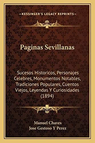 9781164924616: Paginas Sevillanas: Sucesos Historicos, Personajes Celebres, Monumentos Notables, Tradiciones Populares, Cuentos Viejos, Leyendas Y Curiosidades (1894) (Spanish Edition)