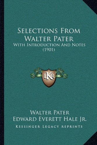 Selections From Walter Pater: With Introduction And Notes (1901) (1164924710) by Pater, Walter