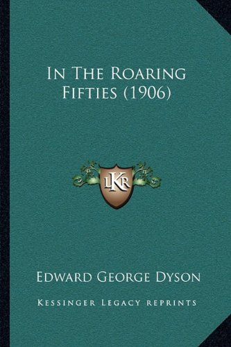 9781164924869: In The Roaring Fifties (1906)