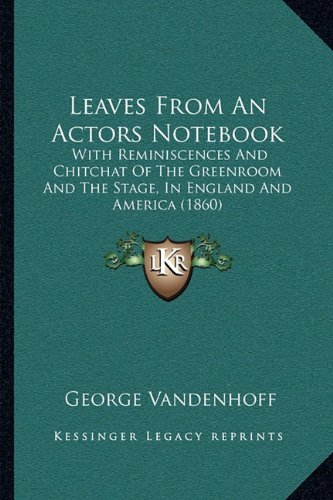 9781164924920: Leaves from an Actors Notebook: With Reminiscences and Chitchat of the Greenroom and the Stage, in England and America (1860)