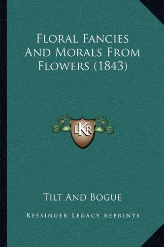 9781164925361: Floral Fancies And Morals From Flowers (1843)