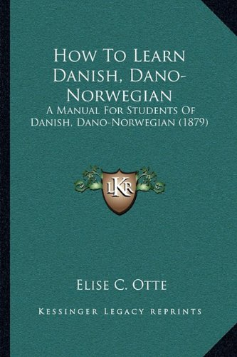 9781164926917: How To Learn Danish, Dano-Norwegian: A Manual For Students Of Danish, Dano-Norwegian (1879)