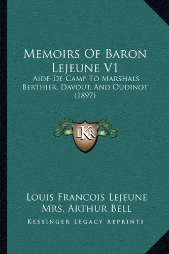 Memoirs Of Baron Lejeune V1: Aide-De-Camp To Marshals Berthier, Davout, And Oudinot (1897) (9781164927976) by Louis Francois Lejeune