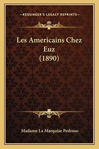 9781164928928: Les Americains Chez Euz (1890) (French Edition)