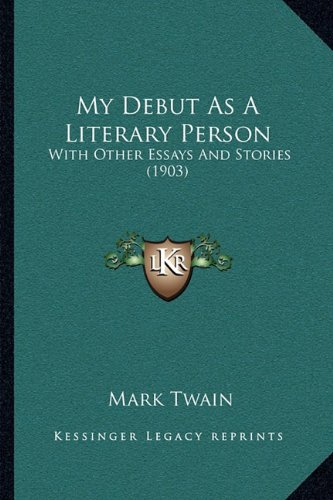 9781164930372: My Debut As A Literary Person: With Other Essays And Stories (1903)