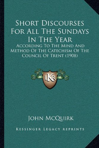 9781164931539: Short Discourses For All The Sundays In The Year: According To The Mind And Method Of The Catechism Of The Council Of Trent (1908)
