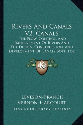 9781164932239: Rivers and Canals V2, Canals: The Flow, Control, and Improvement of Rivers and the Design, Construction, and Development of Canals Both for Navigati