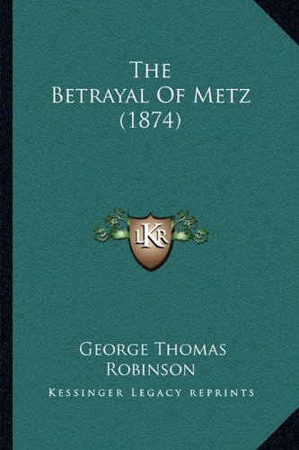 9781164933809: The Betrayal Of Metz (1874)