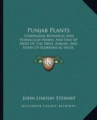 9781164935186: Punjab Plants: Comprising Botanical And Vernacular Names, And Uses Of Most Of The Trees, Shrubs, And Herbs Of Economical Value, Growing Within The Province (1869)