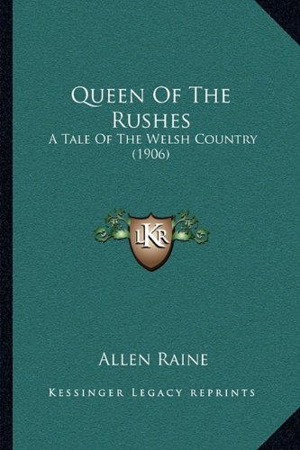 9781164936022: Queen Of The Rushes: A Tale Of The Welsh Country (1906)
