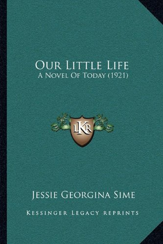 9781164936671: Our Little Life: A Novel Of Today (1921)