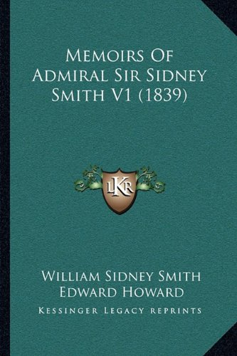 Memoirs Of Admiral Sir Sidney Smith V1 (1839) (1164937014) by William Sidney Smith; Edward Howard