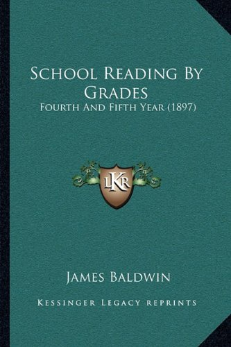 9781164939375: School Reading By Grades: Fourth And Fifth Year (1897)