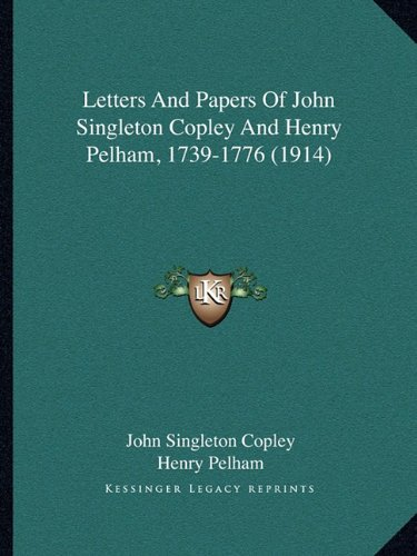 9781164943129: Letters And Papers Of John Singleton Copley And Henry Pelham, 1739-1776 (1914)