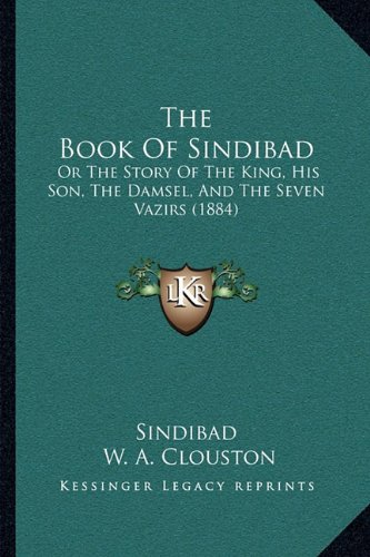 9781164944881: The Book Of Sindibad: Or The Story Of The King, His Son, The Damsel, And The Seven Vazirs (1884)