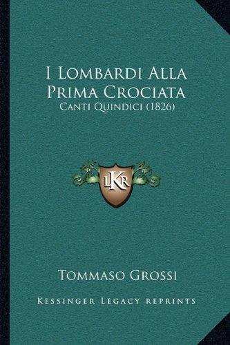 9781164944904: I Lombardi Alla Prima Crociata: Canti Quindici (1826)