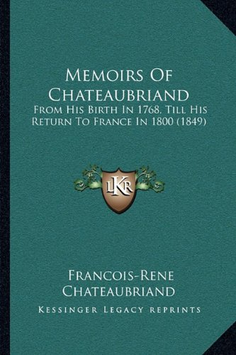 9781164946021: Memoirs of Chateaubriand: From His Birth in 1768, Till His Return to France in 1800 (1849)
