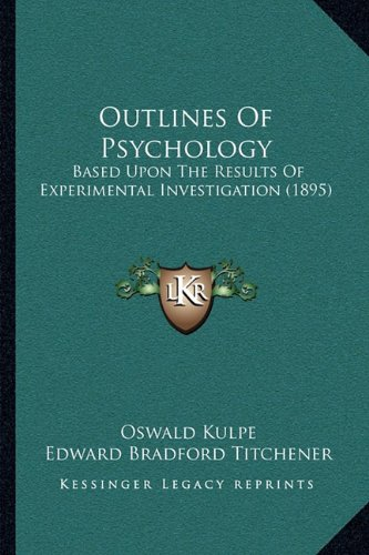 9781164946656: Outlines of Psychology: Based Upon the Results of Experimental Investigation (1895)