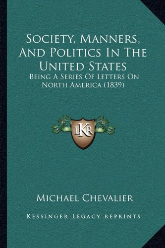 9781164946731: Society, Manners, And Politics In The United States: Being A Series Of Letters On North America (1839)