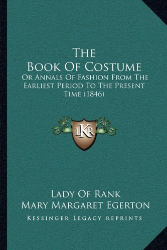 9781164948964: The Book Of Costume: Or Annals Of Fashion From The Earliest Period To The Present Time (1846)