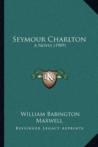 9781164949411: Seymour Charlton: A Novel (1909)