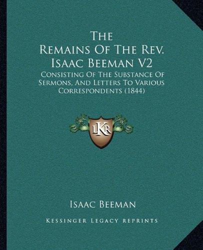 9781164949718: The Remains Of The Rev. Isaac Beeman V2: Consisting Of The Substance Of Sermons, And Letters To Various Correspondents (1844)