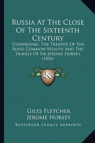 9781164951506: Russia At The Close Of The Sixteenth Century: Comprising, The Treatise Of The Russe Common Wealth And The Travels Of Sir Jerome Horsey (1856)