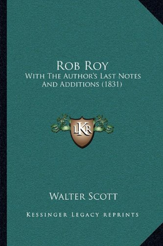 Rob Roy: With the Author's Last Notes and Additions (1831) (1164951971) by Scott, Walter