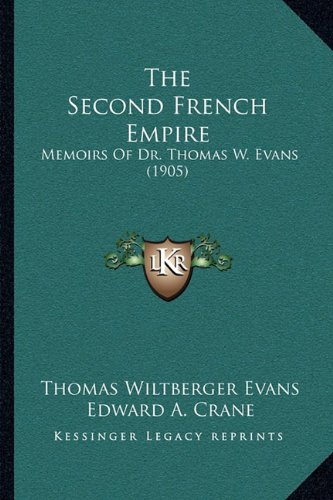 9781164953463: The Second French Empire: Memoirs Of Dr. Thomas W. Evans (1905)