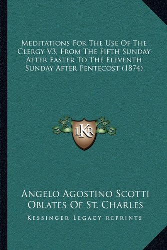9781164953517: Meditations For The Use Of The Clergy V3, From The Fifth Sunday After Easter To The Eleventh Sunday After Pentecost (1874)