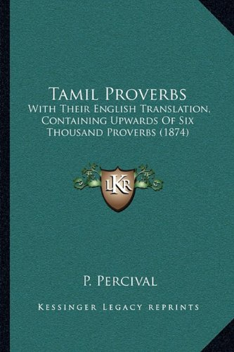 9781164953562: Tamil Proverbs: With Their English Translation, Containing Upwards Of Six Thousand Proverbs (1874)