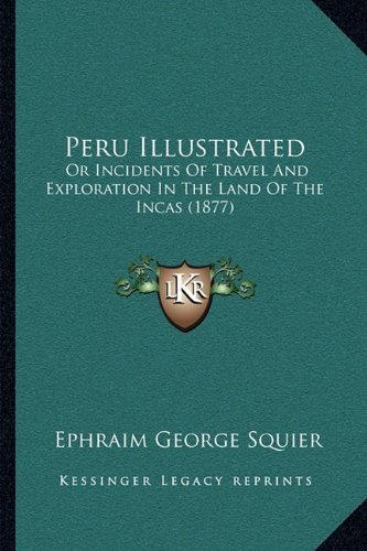 9781164955245: Peru Illustrated: Or Incidents Of Travel And Exploration In The Land Of The Incas (1877)