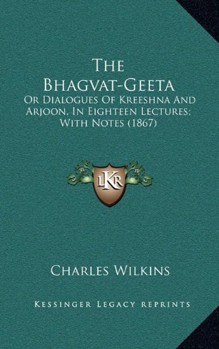 9781164960997: The Bhagvat-Geeta: Or Dialogues Of Kreeshna And Arjoon, In Eighteen Lectures; With Notes (1867)