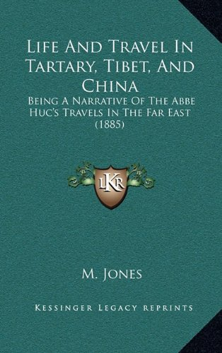 9781164961185: Life And Travel In Tartary, Tibet, And China: Being A Narrative Of The Abbe Huc's Travels In The Far East (1885)