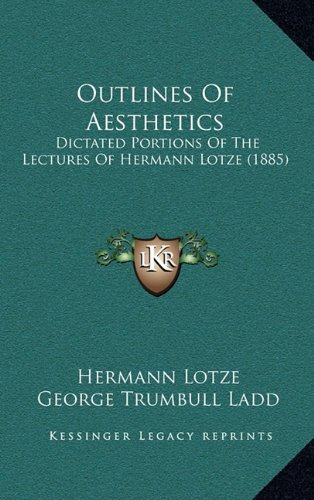 9781164964247: Outlines Of Aesthetics: Dictated Portions Of The Lectures Of Hermann Lotze (1885)