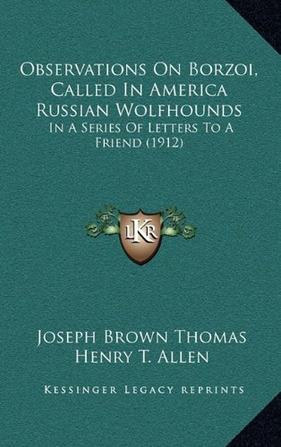 9781164965640: Observations On Borzoi, Called In America Russian Wolfhounds: In A Series Of Letters To A Friend (1912)