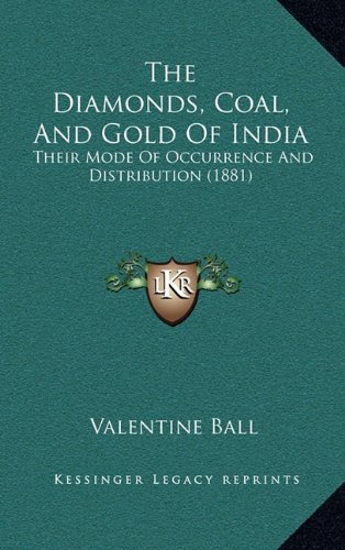 9781164968962: The Diamonds, Coal, And Gold Of India: Their Mode Of Occurrence And Distribution (1881)