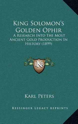 9781164969143: King Solomon's Golden Ophir: A Research Into The Most Ancient Gold Production In History (1899)