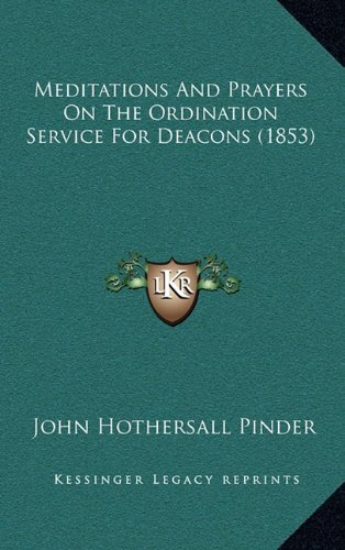 9781164972433: Meditations And Prayers On The Ordination Service For Deacons (1853)